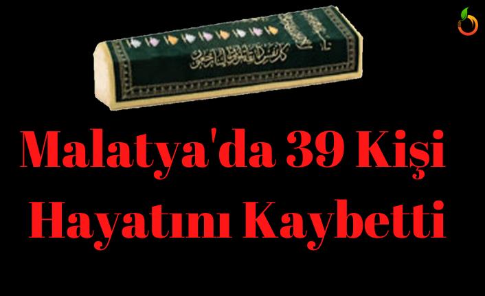 Malatya'da 39 kişi hayatını kaybetti