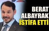 Hazine ve Maliye Bakanı Berat Albayrak istifa etti