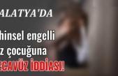 Malatya'da Zihinsel Engelli Kız Çocuğuna Tecavüz İddiası